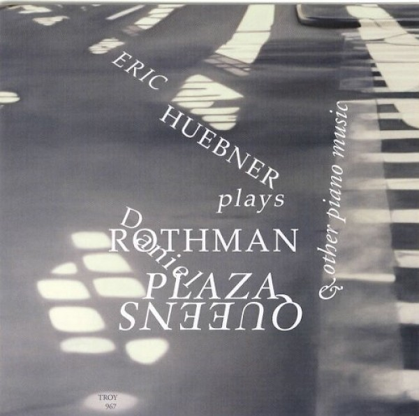 Eric Huebner plays Daniel Rothman: Queens Plaza and other piano music